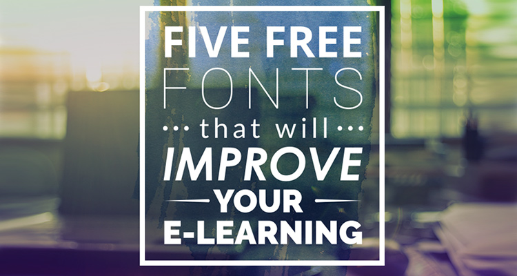 Five free fonts that will improve your e‑learning